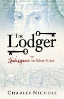 Nicholl, Charles - THE LODGER: SHAKESPEARE ON SILVER STREET - 9780713998900 - KEX0303427