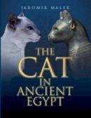 Jaromir Malek - Cat in Ancient Egypt - 9780714119700 - V9780714119700