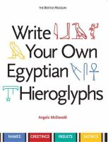 McDonald, Angela - Write Your Own Egyptian Hieroglyphs: Names * Greetings * Insults * Sayings - 9780714119762 - V9780714119762