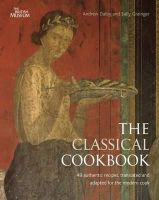 Dalby, Andrew - The Classical Cookbook. Andrew Dalby and Sally Grainger - 9780714122755 - V9780714122755