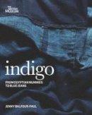 Jenny Balfour-Paul - Indigo: From Mummies to Blue Jeans. by Jenny Balfour-Paul - 9780714150963 - V9780714150963