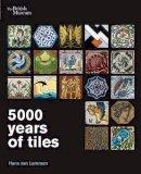 Lemmen, Hans Van - 5000 Years of Tiles - 9780714150994 - V9780714150994