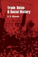 Musson, H.E. - Trade Union and Social History - 9780714630311 - KSG0018804