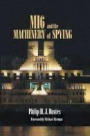 Davies, Philip - MI6 and the Machinery of Spying: Structure and Process in Britain's Secret Intelligence (Studies in Intelligence) - 9780714683638 - V9780714683638