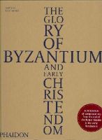 Eastmond, Anthony - The Glory of Byzantium and Early Christendom - 9780714848105 - V9780714848105