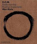 Atala, Alex - D.O.M.: Rediscovering Brazilian Ingredients - 9780714865744 - V9780714865744