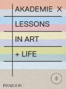 Abramovic, Marina, Eliasson, Olafur, Graham, Dan, Studio Rags Media Collective - Akademie X: Lessons in Art + Life - 9780714867366 - V9780714867366