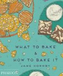 Hornby, Jane - What to Bake and How to Bake it - 9780714867434 - V9780714867434
