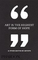 Phaidon Editors - Art Is the Highest Form of Hope & Other Quotes by Artists - 9780714872438 - V9780714872438