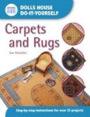 Hawkins, Sue - Dolls House Do-It-Yourself: Carpets And Rugs: Carpets and Rugs: Step-by-step Instructions for More Than 25 Projects (Dolls' House Do-It-Yourself S.) - 9780715314340 - V9780715314340