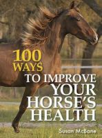 Mcbane, Susan - 100 Ways To Improve Your Horse's Health - 9780715320013 - KEX0233358