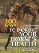 McBane, Susan - 100 Ways To Improve Your Horse's Health - 9780715320013 - KEX0233358