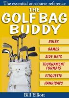 Elliott  Bill - The Golf Bag Buddy: The Essential On-Course Reference - 9780715322062 - KTJ0008438