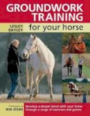 Bayley, Lesley - Groundwork Training for Your Horse - 9780715324417 - V9780715324417