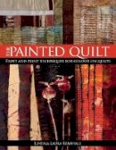 Linda Kemshall, Laura Kemshall - The Painted Quilt: Paint and Print Techniques for Color on Quilts - 9780715324509 - V9780715324509