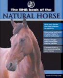 Sarah Widdicombe - The BHS Book of the Natural Horse - 9780715324967 - 9780715324967