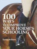 Mcbane, Susan - 100 Ways To Improve Your Horses Schooling - 9780715328866 - V9780715328866