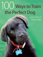 Sarah Fisher, Marie Miller - 100 Ways To Train The Perfect Dog - 9780715329412 - V9780715329412