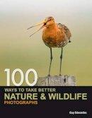 Edwardes, Guy - 100 Ways to take better Nature & Wildlife Photographs - 9780715331491 - KRA0003195