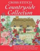 Crompton, Claire, Palmer, Caroline, Teare, Lesley, Thornton, Carol - Cross Stitch Countryside Collection: 30 Timeless Designs from Claire Crompton, Caroline Palmer, Lesley Teare and Carol Thornton - 9780715332917 - V9780715332917