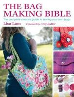 Lisa Lam - The Bag Making Bible: The Complete Guide to Sewing and Customizing Your Own Unique Bags - 9780715336243 - V9780715336243
