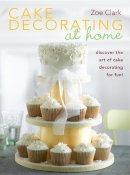 Clark, Zoe - Cake Decorating at Home - 9780715337585 - V9780715337585