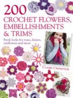 Claire Crompton - 200 Crochet Flowers, Embellishments & Trims: Contemporary designs for embellishing all of your accessories - 9780715338438 - V9780715338438