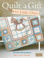 Barri Sue Gaudet - Quilt a Gift for Little Ones: Over 20 heartfelt projects to stitch in an evening, a weekend or more (Bareroots) - 9780715338667 - V9780715338667