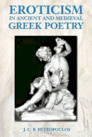 Petropoulos, John - Eroticism in Ancient Greek and Medieval Poetry (Duckworth Classical Essays) - 9780715629857 - V9780715629857