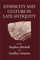 Mitchell, Stephen, Greatex, Geoffrey - Ethnicity and Culture in Late Antiquity - 9780715630433 - V9780715630433