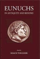 Tougher, Shaun - Eunuchs in Antiquity and Beyond - 9780715631294 - V9780715631294