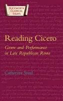 Steel, C.E.W. - Reading Cicero: Genre and Performance in Late Republican Rome (Duckworth Classical Essays) - 9780715632796 - V9780715632796