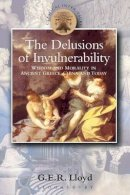 Lloyd, Geoffrey - The Delusions of Invulnerability: Wisdom and Morality in Ancient Greece, China and Today (Classical Inter/Faces) - 9780715633861 - V9780715633861