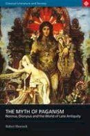 Shorrock, Robert - Myth of Paganism: Nonnus, Dionysus and the World of Late Antiquity (Classical Literature and Society series) - 9780715636688 - V9780715636688