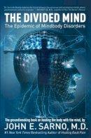 John E. Sarno - The Divided Mind: The Epidemic of Mindbody Disorders - 9780715637272 - 9780715637272