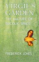 Jones, Frederick - Virgil's Garden: The Nature of Bucolic Space - 9780715638675 - V9780715638675
