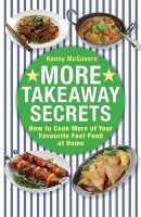 McGovern, Kenny - More Takeaway Secrets: How to Cook More of Your Favourite Fast Food at Home - 9780716023005 - V9780716023005