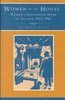 Clear, Catriona - Women of the House:  Women's Household Work in Ireland,1922-1961 - 9780716527145 - V9780716527145