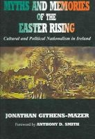 Jonathan Githens-Mazer - Myths And Memories of the Easter Rising: Cultural And Political Nationalism in Ireland - 9780716528241 - 9780716528241