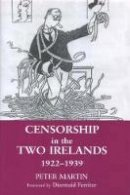 Martin, Peter - Censorship in the Two Irelands 1922-1939 - 9780716528296 - V9780716528296