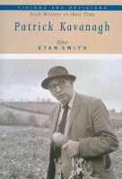 Stan Smith - Patrick Kavanagh: Irish Writers in Their Time - 9780716528937 - 9780716528937