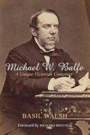 Basil Walsh - Michael W. Balfe: A Unique Victorian Composer - 9780716529484 - V9780716529484
