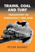 Peter Rigney - Trains, Coal and Turf: Transport in Emergency Ireland - 9780716530107 - V9780716530107