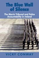 Dr. Vicky Conway - The Blue Wall of Silence:  The Morris Tribunal and Police Accountability in Ireland - 9780716530305 - V9780716530305