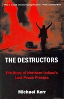 Michael Kerr - The Destructors: The Story of Northern Ireland's Lost Peace Process - 9780716530985 - 9780716530985