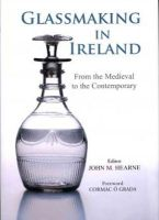 John M. Hearne - Glassmaking in Ireland: From the Medieval to the Contemporary - 9780716531067 - V9780716531067