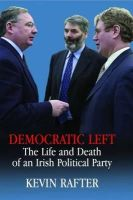 Kevin Rafter - Democratic Left: The Life and Death of an Irish Political Party - 9780716531111 - V9780716531111