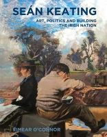 Éimear O'Connor - Sean Keating: Art, Politics and Building the Irish Nation - 9780716531937 - V9780716531937