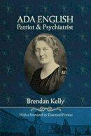 Brendan Kelly - Ada English: Patriot and Psychiatrist - 9780716532699 - V9780716532699