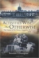 O Donoghue, Brendan - Activities Wise and Otherwise: The Career of Sir Henry Augustus Robinson, 1898-1922 - 9780716532996 - KEX0286071